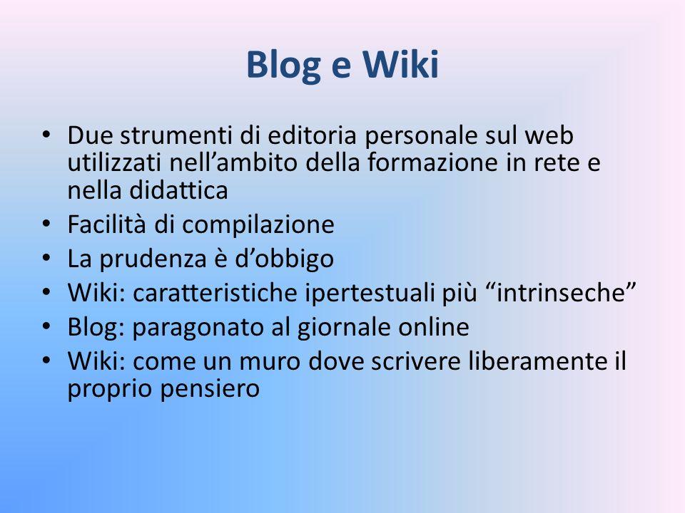 Blog e Wiki Due strumenti di editoria personale sul web utilizzati nell'ambito della formazione in rete e nella didattica.