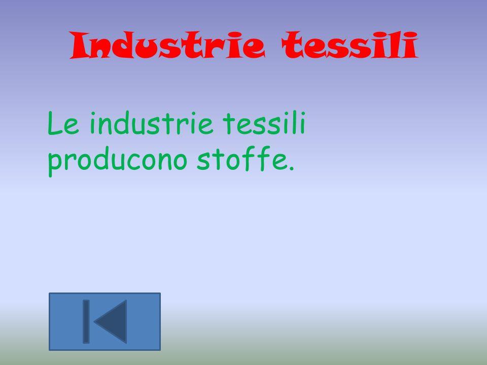 Industrie tessili Le industrie tessili producono stoffe.