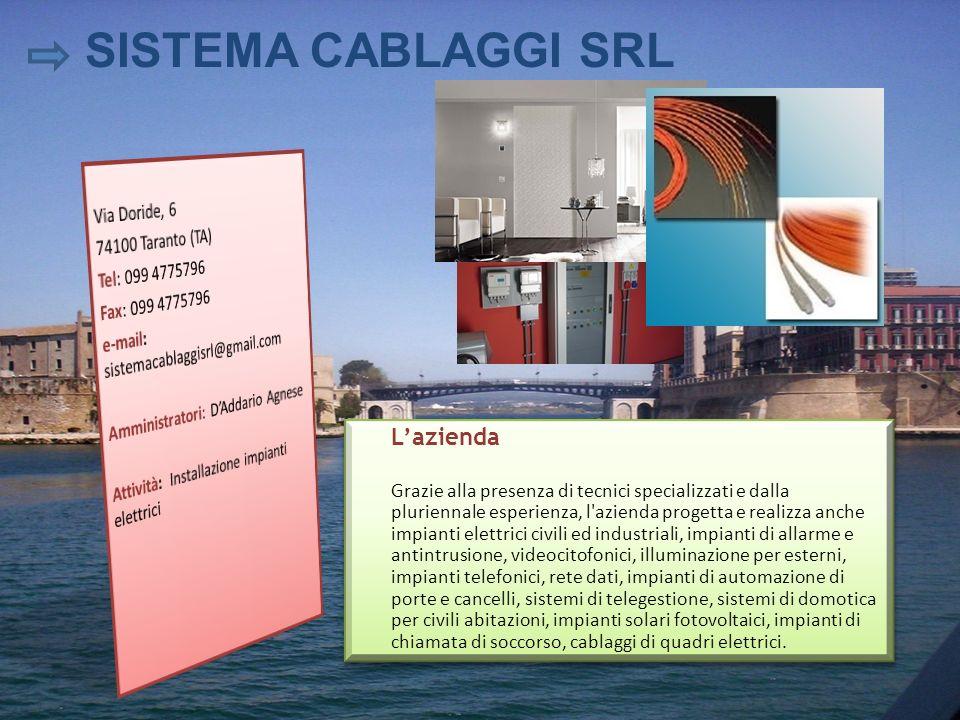 SISTEMA CABLAGGI SRL L'azienda Via Doride, 6 74100 Taranto (TA)