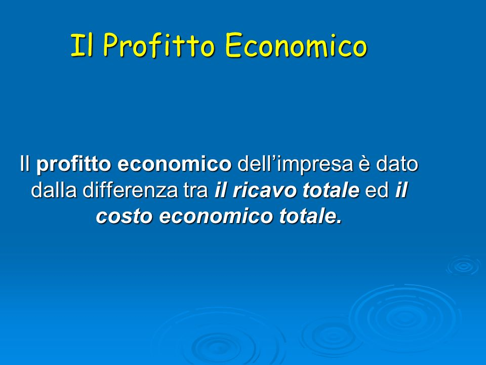 Il Profitto EconomicoIl profitto economico dell'impresa è dato dalla differenza tra il ricavo totale ed il costo economico totale.