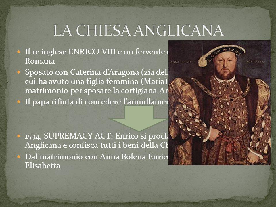 LA CHIESA ANGLICANA Il re inglese ENRICO VIII è un fervente difensore della Chiesa Romana.
