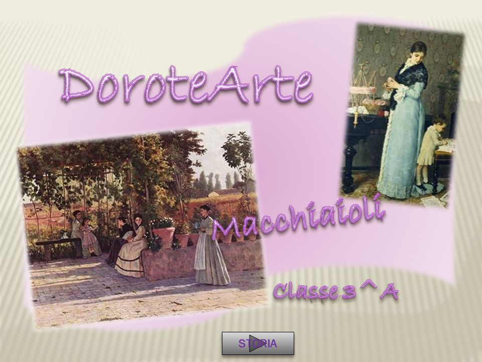 DoroteArte Macchiaioli Classe 3^A STORIA