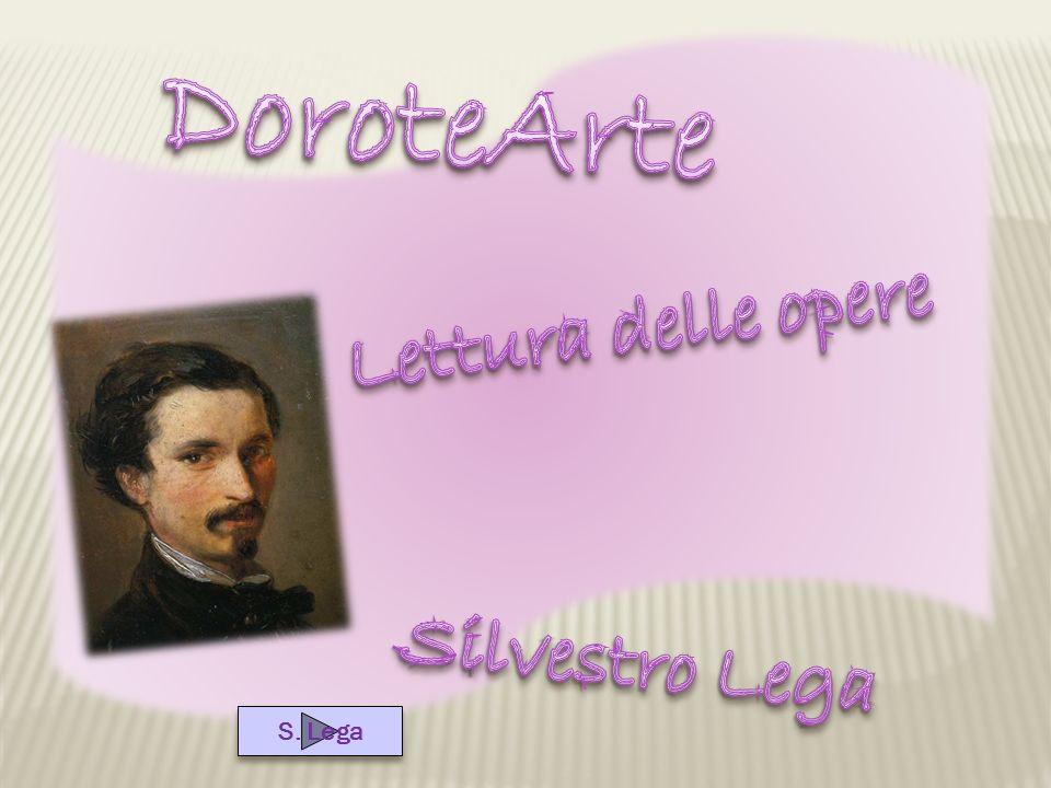 DoroteArte Lettura delle opere Silvestro Lega S. Lega