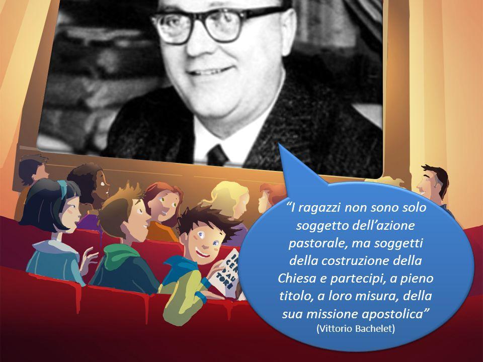 I ragazzi non sono solo soggetto dell'azione pastorale, ma soggetti della costruzione della Chiesa e partecipi, a pieno titolo, a loro misura, della sua missione apostolica (Vittorio Bachelet)