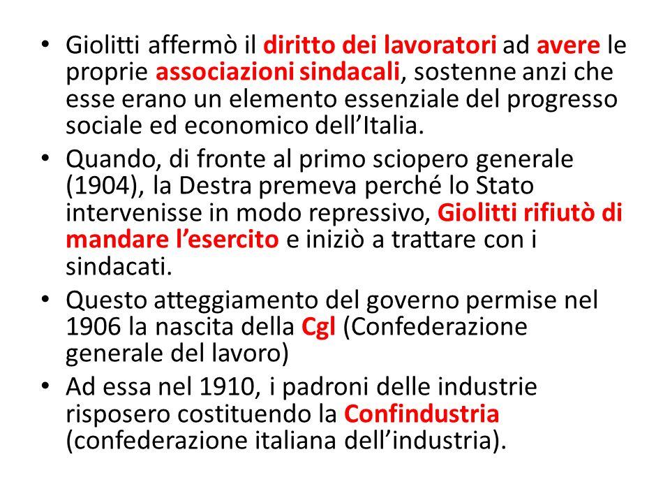 Giolitti affermò il diritto dei lavoratori ad avere le proprie associazioni sindacali, sostenne anzi che esse erano un elemento essenziale del progresso sociale ed economico dell'Italia.