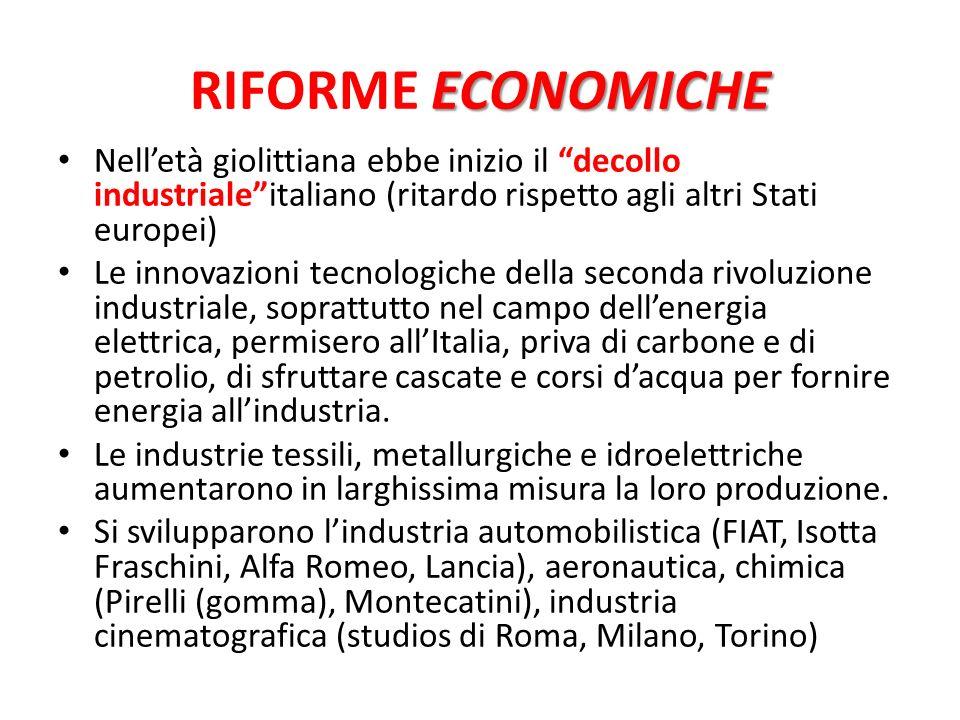 RIFORME ECONOMICHE Nell'età giolittiana ebbe inizio il decollo industriale italiano (ritardo rispetto agli altri Stati europei)