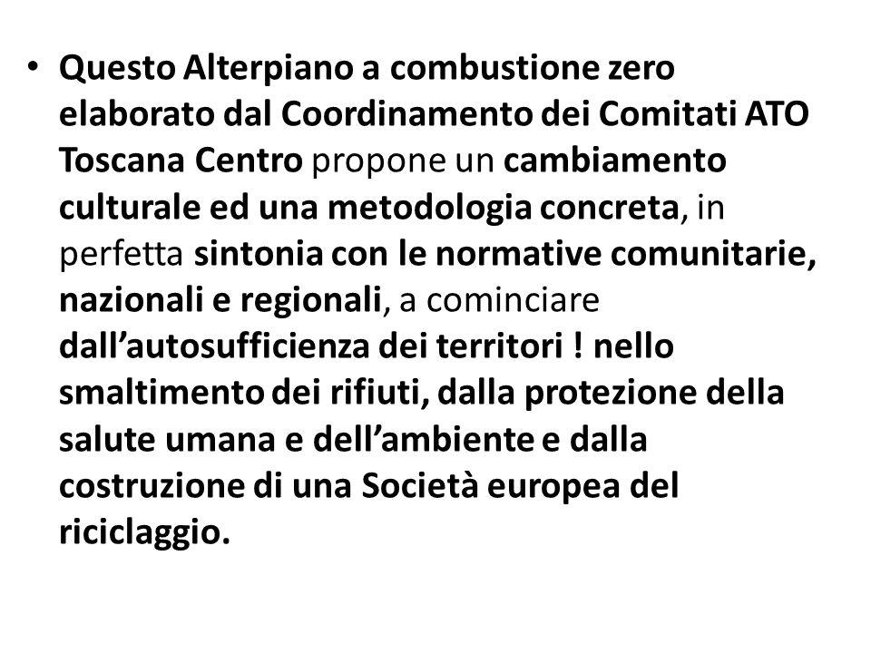 Questo Alterpiano a combustione zero elaborato dal Coordinamento dei Comitati ATO Toscana Centro propone un cambiamento culturale ed una metodologia concreta, in perfetta sintonia con le normative comunitarie, nazionali e regionali, a cominciare dall'autosufficienza dei territori .