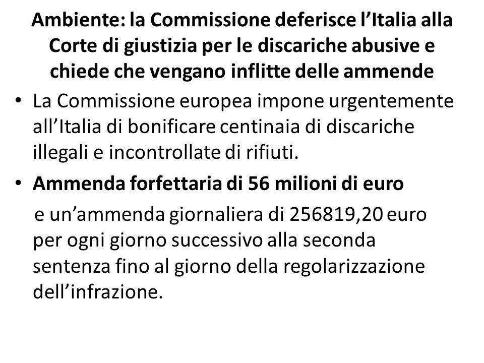 Ambiente: la Commissione deferisce l'Italia alla Corte di giustizia per le discariche abusive e chiede che vengano inflitte delle ammende