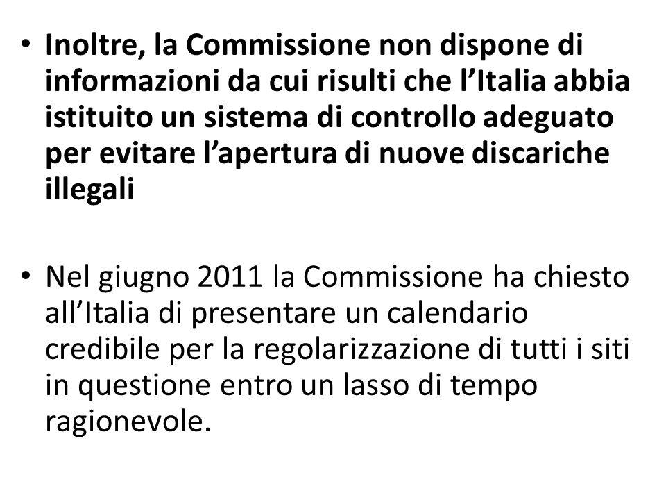 Inoltre, la Commissione non dispone di informazioni da cui risulti che l'Italia abbia istituito un sistema di controllo adeguato per evitare l'apertura di nuove discariche illegali