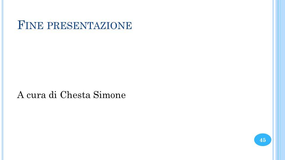 Fine presentazione A cura di Chesta Simone