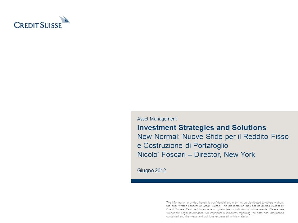 Investment Strategies and Solutions New Normal: Nuove Sfide per il Reddito Fisso e Costruzione di Portafoglio Nicolo' Foscari – Director, New York