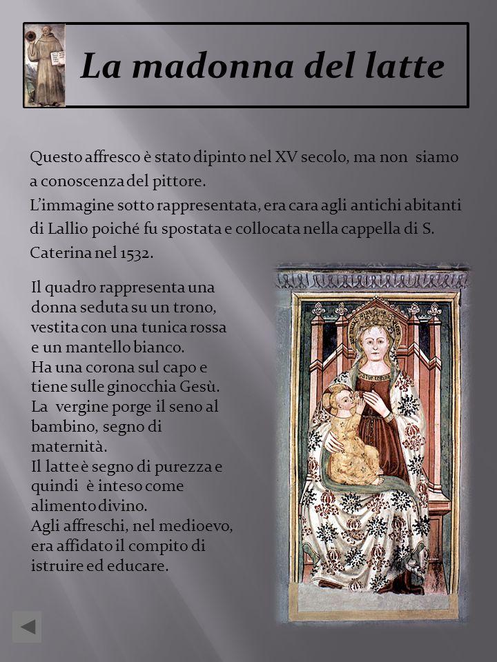 La madonna del latte Questo affresco è stato dipinto nel XV secolo, ma non siamo. a conoscenza del pittore.
