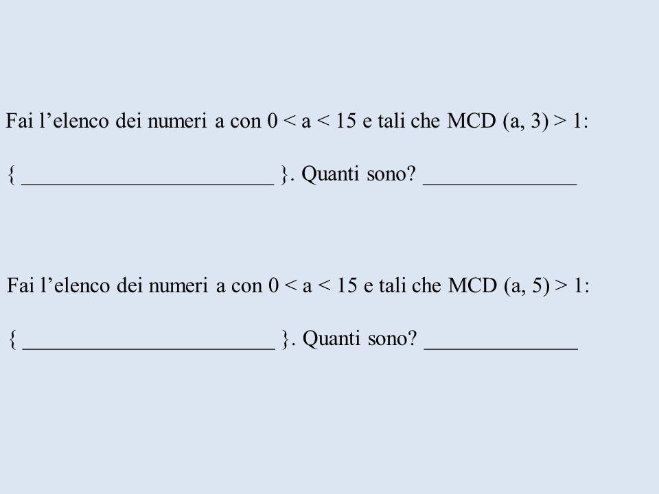 Fai l'elenco dei numeri a con 0 < a < 15 e tali che MCD (a, 3) > 1: