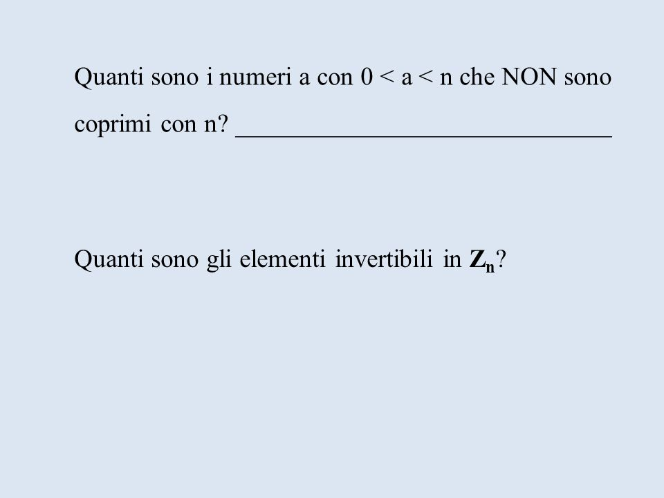 Quanti sono i numeri a con 0 < a < n che NON sono
