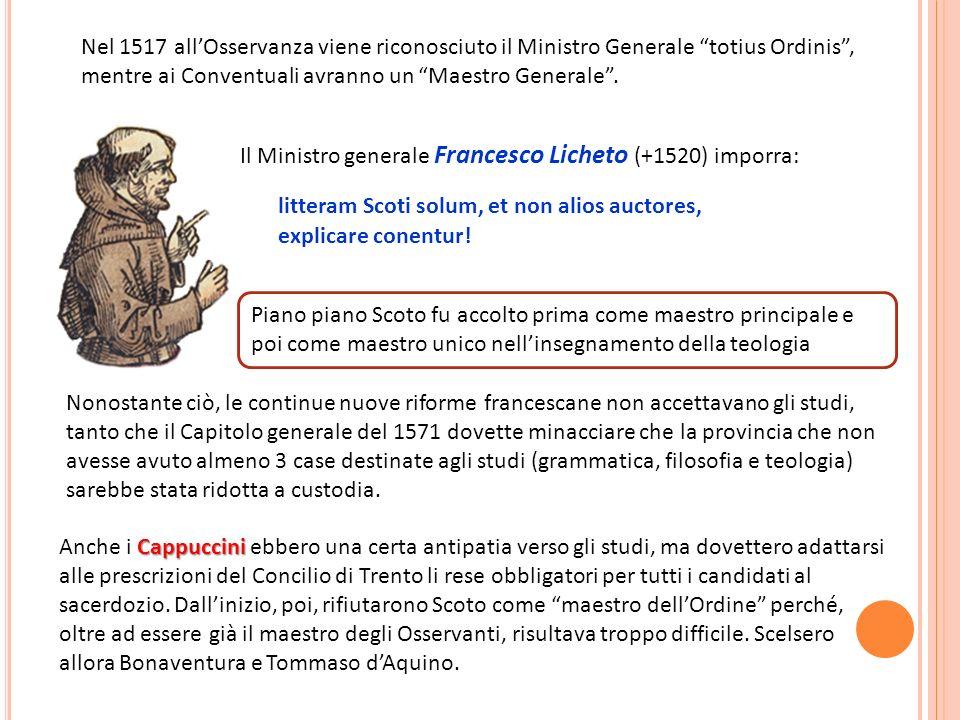 Nel 1517 all'Osservanza viene riconosciuto il Ministro Generale totius Ordinis , mentre ai Conventuali avranno un Maestro Generale .