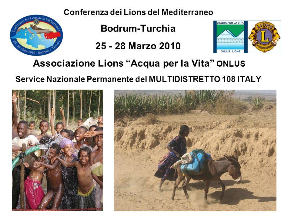 Conferenza dei Lions del Mediterraneo Bodrum-Turchia 25 - 28 Marzo 2010 Associazione Lions Acqua per la Vita ONLUS Service Nazionale Permanente del MULTIDISTRETTO 108 ITALY