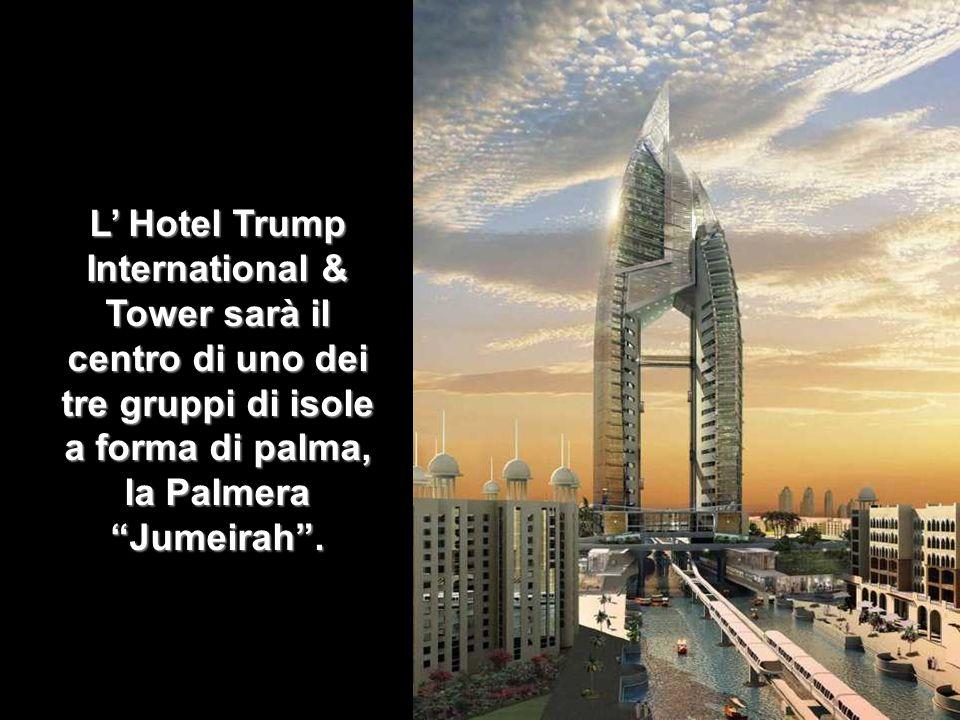 L' Hotel Trump International & Tower sarà il centro di uno dei tre gruppi di isole a forma di palma, la Palmera Jumeirah .
