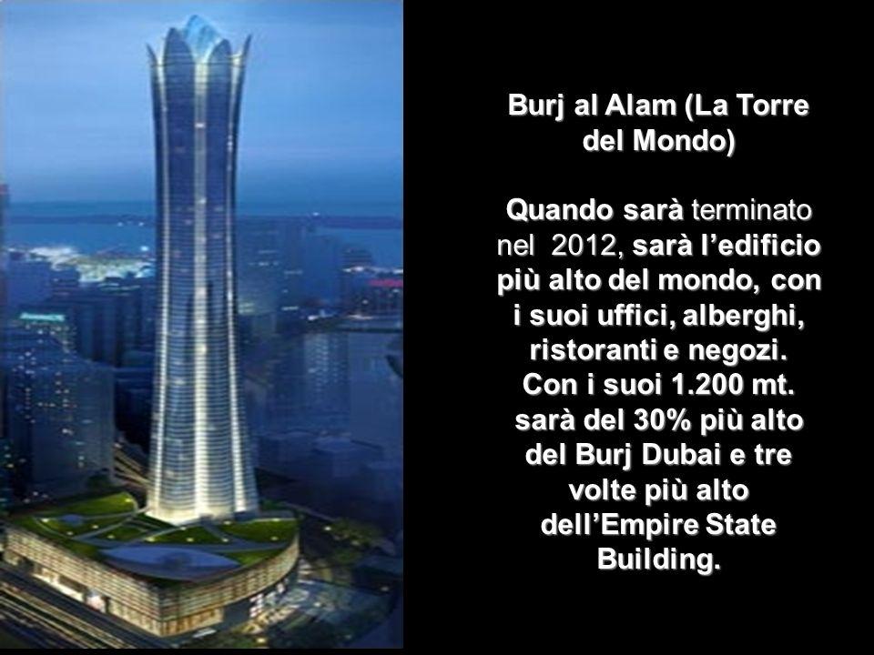 Burj al Alam (La Torre del Mondo) Quando sarà terminato nel 2012, sarà l'edificio più alto del mondo, con i suoi uffici, alberghi, ristoranti e negozi.