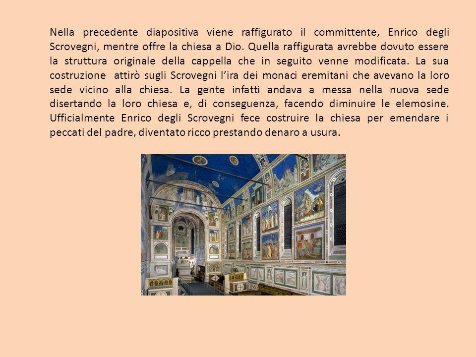 Nella precedente diapositiva viene raffigurato il committente, Enrico degli Scrovegni, mentre offre la chiesa a Dio.