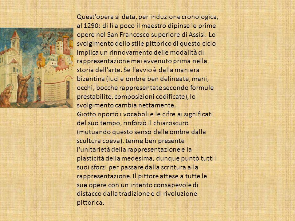 Quest opera si data, per induzione cronologica, al 1290; di lì a poco il maestro dipinse le prime opere nel San Francesco superiore di Assisi.