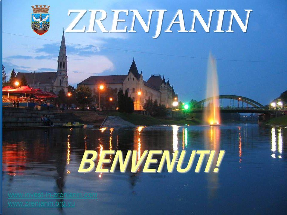 ZRENJANIN BENVENUTI! www.invest-in-zrenjanin.com www.zrenjanin.org.yu