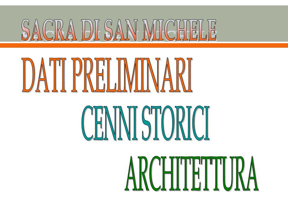 SACRA DI SAN MICHELE DATI PRELIMINARI CENNI STORICI ARCHITETTURA