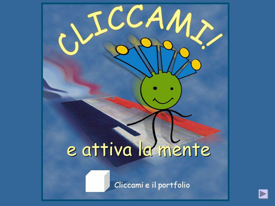 CLICCAMI! e attiva la mente Cliccami e il portfolio