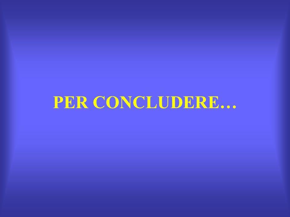 PER CONCLUDERE…