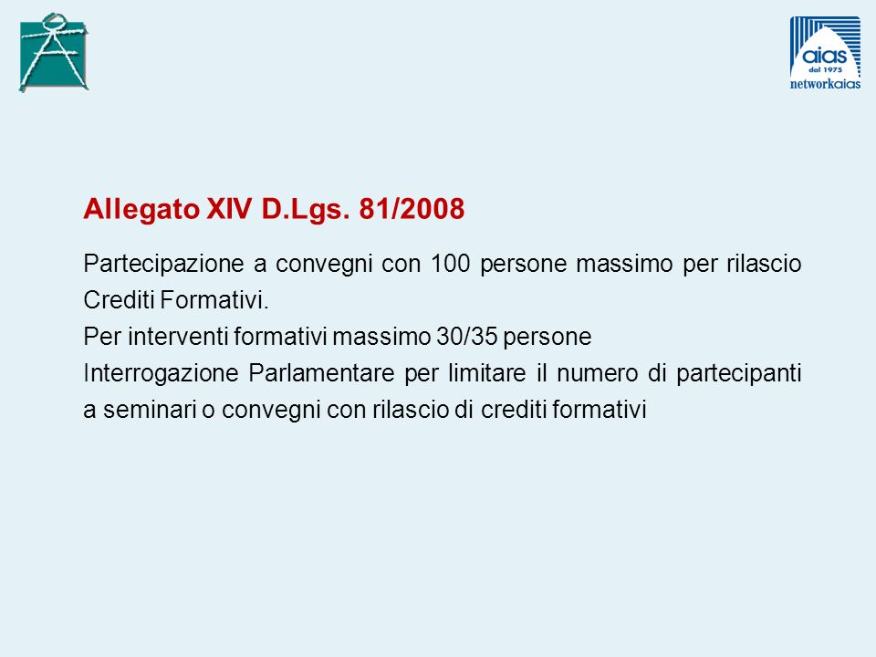 Allegato XIV D.Lgs. 81/2008 Partecipazione a convegni con 100 persone massimo per rilascio Crediti Formativi.