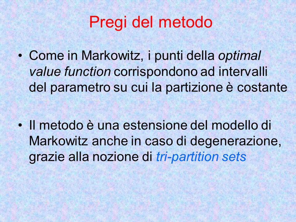 Pregi del metodo Come in Markowitz, i punti della optimal value function corrispondono ad intervalli del parametro su cui la partizione è costante.