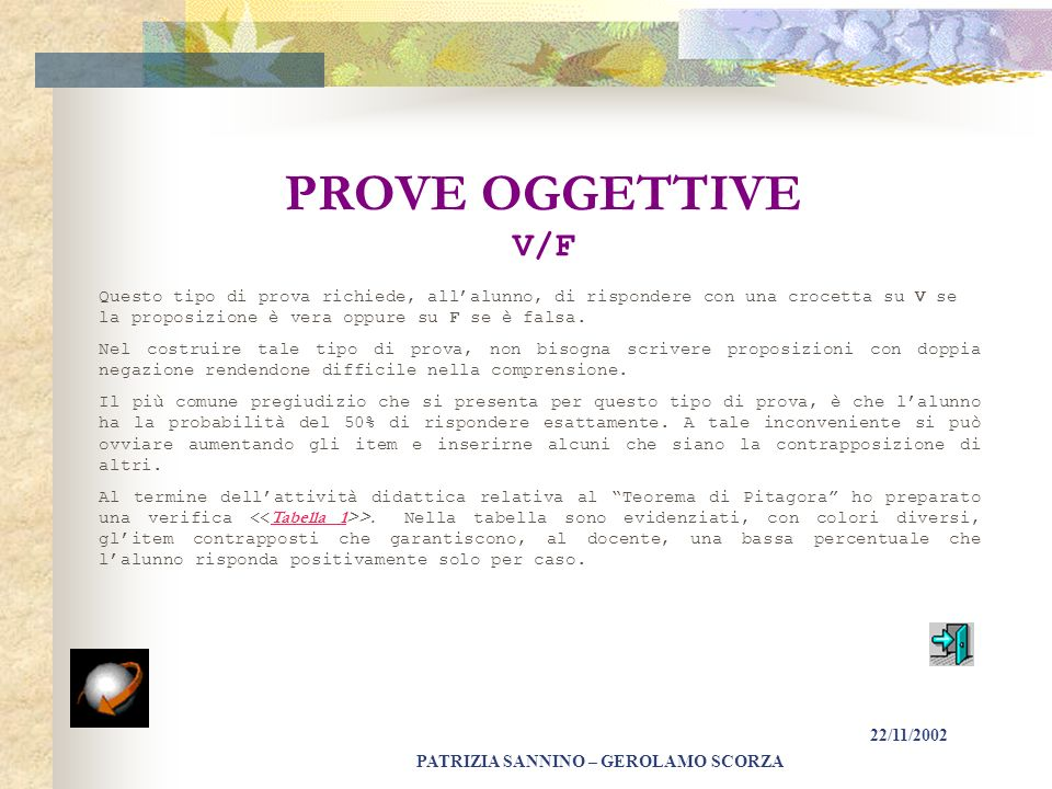 PROVE OGGETTIVE V/F Questo tipo di prova richiede, all'alunno, di rispondere con una crocetta su V se la proposizione è vera oppure su F se è falsa.