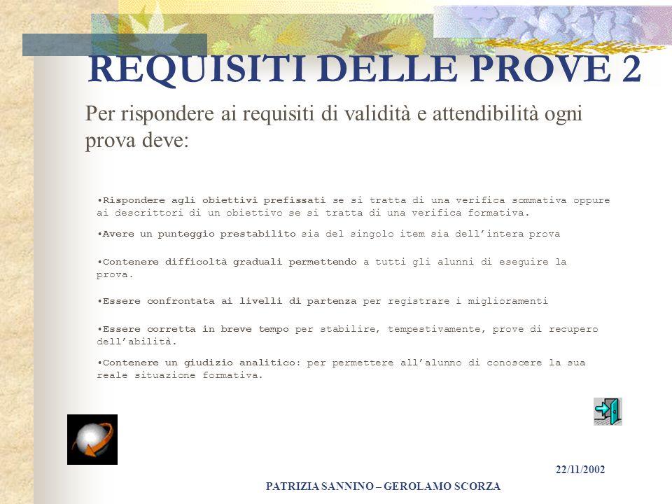 REQUISITI DELLE PROVE 2 Per rispondere ai requisiti di validità e attendibilità ogni prova deve: