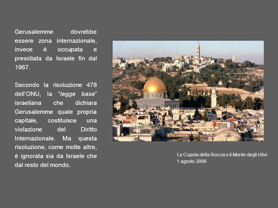 Gerusalemme dovrebbe essere zona internazionale, invece è occupata e presidiata da Israele fin dal 1967.