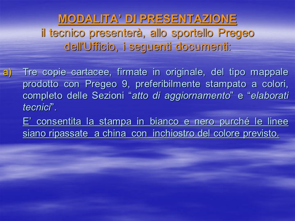 MODALITA' DI PRESENTAZIONE il tecnico presenterà, allo sportello Pregeo dell'Ufficio, i seguenti documenti: