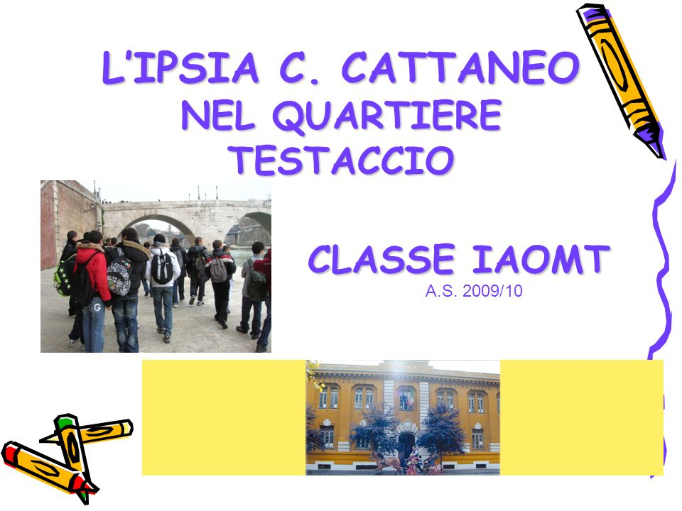 L'IPSIA C. CATTANEO NEL QUARTIERE TESTACCIO CLASSE IAOMT