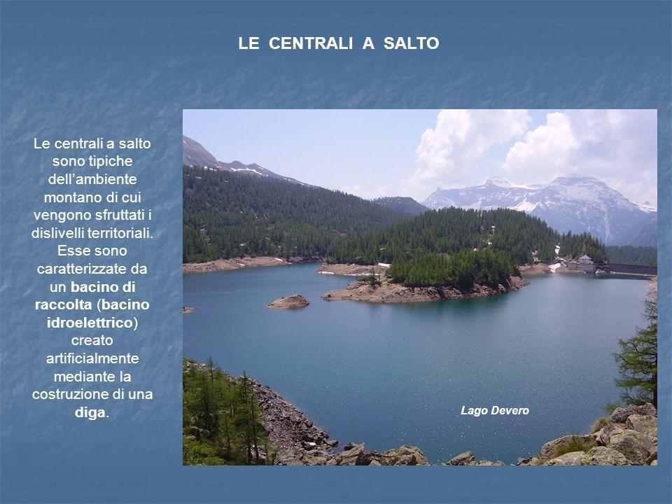 LE CENTRALI A SALTO Le centrali a salto sono tipiche dell'ambiente montano di cui vengono sfruttati i dislivelli territoriali.