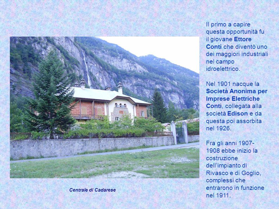 Il primo a capire questa opportunità fu il giovane Ettore Conti che diventò uno dei maggiori industriali nel campo idroelettrico.