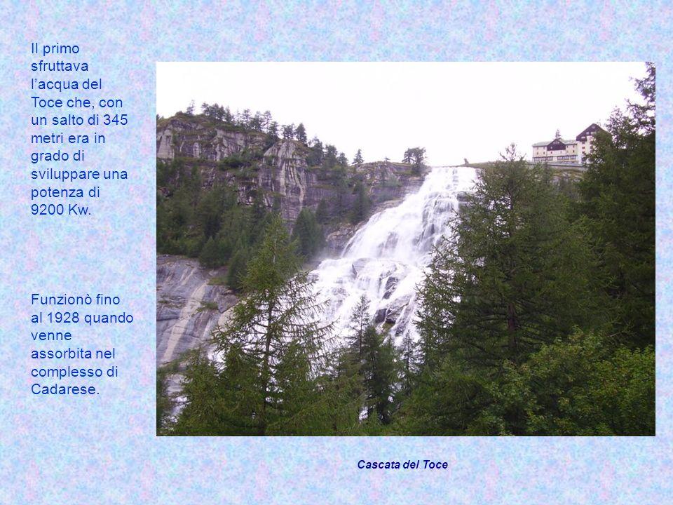 Il primo sfruttava l'acqua del Toce che, con un salto di 345 metri era in grado di sviluppare una potenza di 9200 Kw.