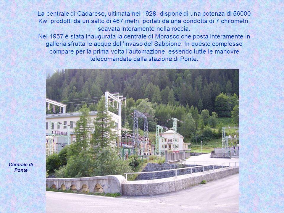 La centrale di Cadarese, ultimata nel 1928, dispone di una potenza di 56000 Kw prodotti da un salto di 467 metri, portati da una condotta di 7 chilometri, scavata interamente nella roccia.