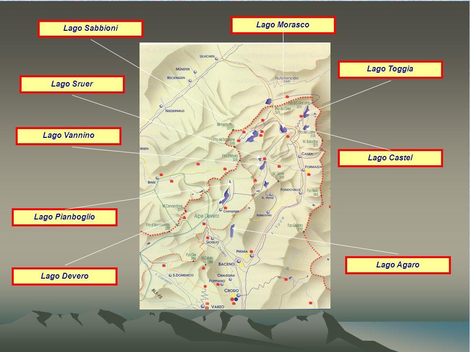 Lago Morasco Lago Sabbioni. Lago Toggia. Lago Sruer. Lago Vannino. Lago Castel. Lago Pianboglio.
