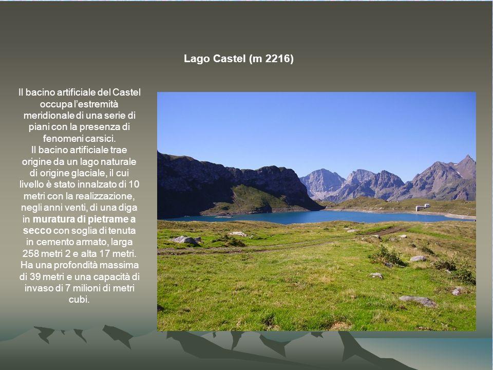 Lago Castel (m 2216) Il bacino artificiale del Castel occupa l'estremità meridionale di una serie di piani con la presenza di fenomeni carsici.