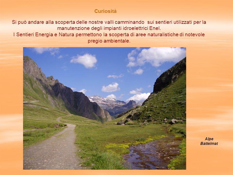 Curiosità Si può andare alla scoperta delle nostre valli camminando sui sentieri utilizzati per la manutenzione degli impianti idroelettrici Enel.