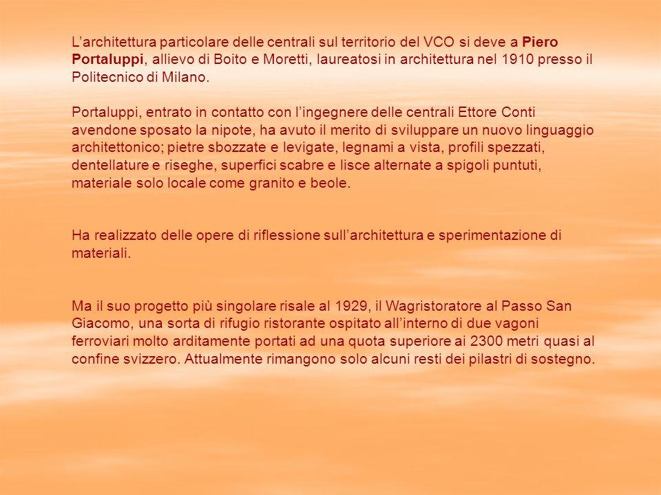 L'architettura particolare delle centrali sul territorio del VCO si deve a Piero Portaluppi, allievo di Boito e Moretti, laureatosi in architettura nel 1910 presso il Politecnico di Milano.