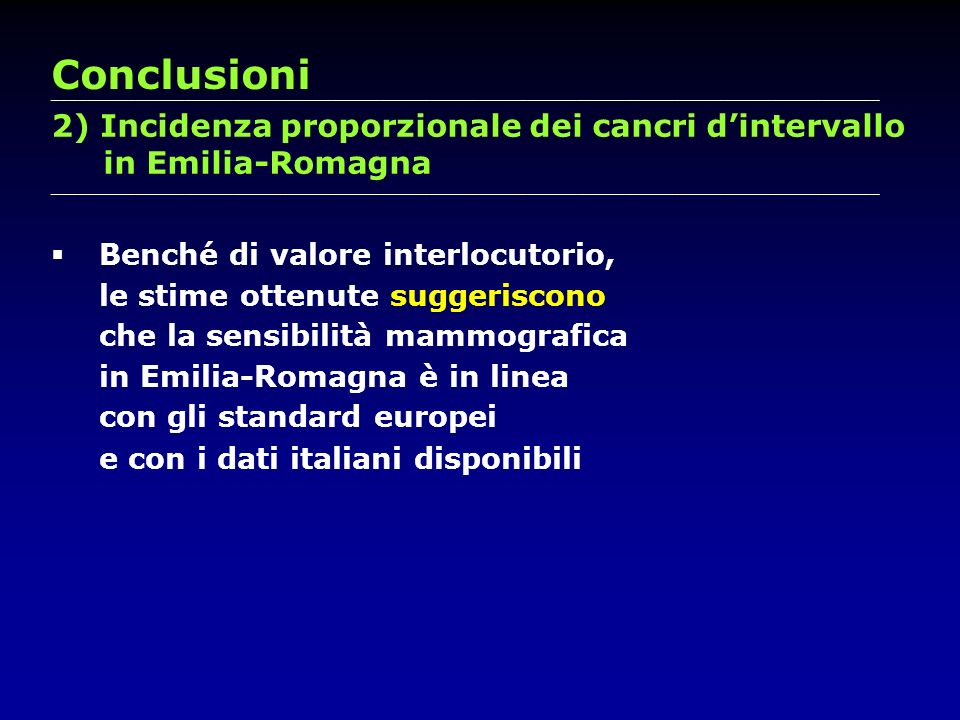 Conclusioni 2) Incidenza proporzionale dei cancri d'intervallo