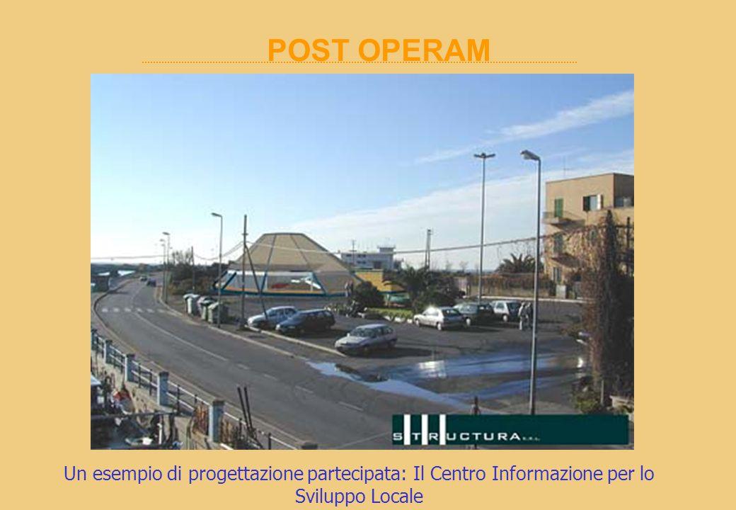 POST OPERAM Un esempio di progettazione partecipata: Il Centro Informazione per lo Sviluppo Locale.