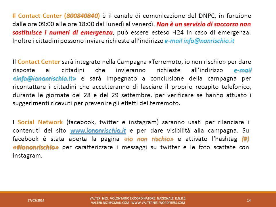 Il Contact Center (800840840) è il canale di comunicazione del DNPC, in funzione dalle ore 09:00 alle ore 18:00 dal lunedì al venerdì. Non è un servizio di soccorso non sostituisce i numeri di emergenza, può essere esteso H24 in caso di emergenza. Inoltre i cittadini possono inviare richieste all'indirizzo e-mail info@nonrischio.it