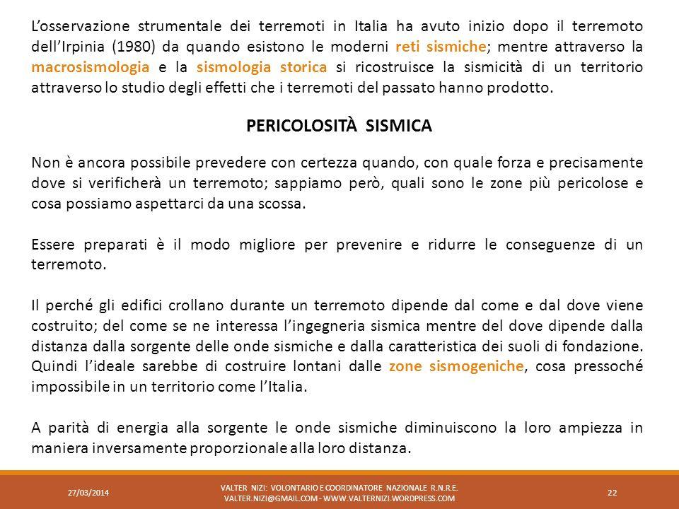 L'osservazione strumentale dei terremoti in Italia ha avuto inizio dopo il terremoto dell'Irpinia (1980) da quando esistono le moderni reti sismiche; mentre attraverso la macrosismologia e la sismologia storica si ricostruisce la sismicità di un territorio attraverso lo studio degli effetti che i terremoti del passato hanno prodotto.