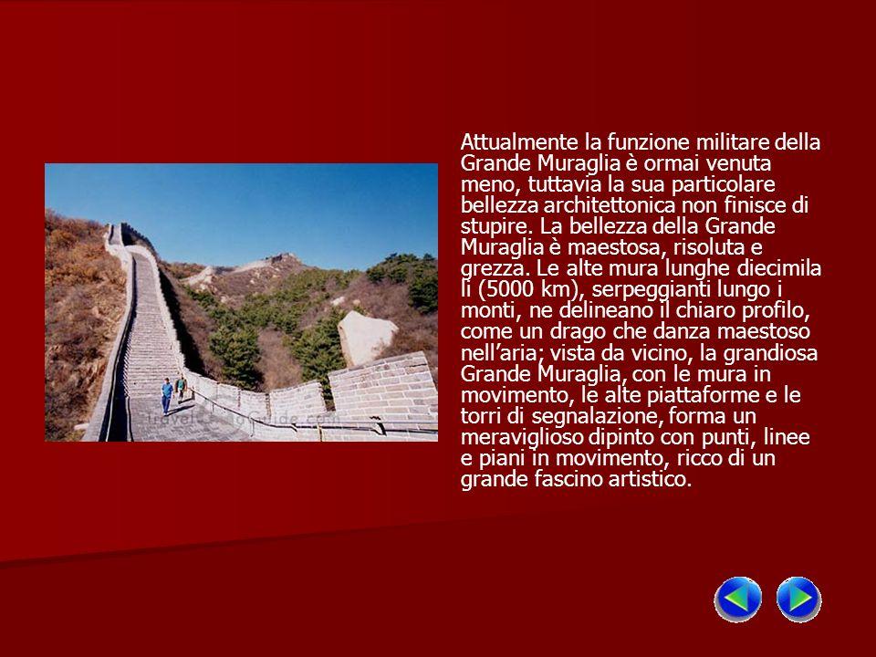 Attualmente la funzione militare della Grande Muraglia è ormai venuta meno, tuttavia la sua particolare bellezza architettonica non finisce di stupire.