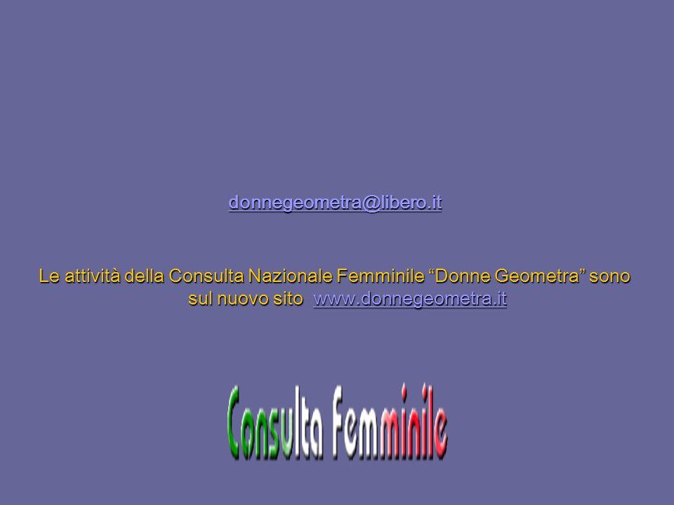 donnegeometra@libero.it Le attività della Consulta Nazionale Femminile Donne Geometra sono sul nuovo sito www.donnegeometra.it.