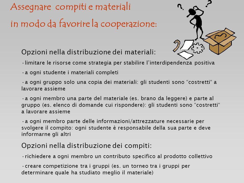 Assegnare compiti e materiali in modo da favorire la cooperazione: